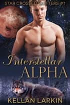 Interstellar Alpha ebook by Kellan Larkin