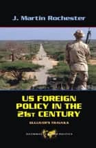 US Foreign Policy in the Twenty-First Century - Gulliver's Travails ebook by J. Martin Rochester