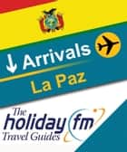 Guide To La Paz ebook by Holiday FM