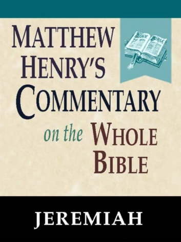 Matthew Henry's Commentary on the Whole Bible-Book of Jeremiah ebook by Matthew Henry