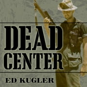 Dead Center - A Marine Sniper's Two-Year Odyssey in the Vietnam War audiobook by Ed Kugler