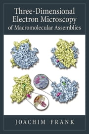 Three-Dimensional Electron Microscopy of Macromolecular Assemblies - Visualization of Biological Molecules in Their Native State ebook by Joachim Frank