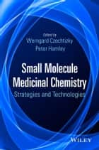 Small Molecule Medicinal Chemistry ebook by Werngard Czechtizky,Peter Hamley