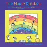 The Happy Rainbow - A Book About Painting Your World with Bright, Positive Colors and Pictures ebook by Barbara Anne Syassen-Beer
