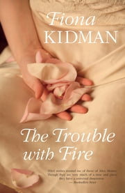 The Trouble With Fire ebook by Fiona Kidman