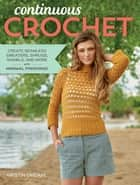 Continuous Crochet - Create Seamless Sweaters, Shrugs, Shawls and More--with Minimal Finishing! ebook by Kristin Omdahl