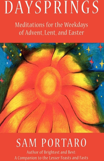 Daysprings - Meditations for the Weekdays of Advent, Lent and Easter ebook by Sam Portaro