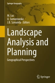 Landscape Analysis and Planning - Geographical Perspectives ebook by M. Luc,U. Somorowska,JB Szmanda