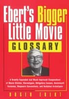 Ebert's Bigger Little Movie Glossary ebook by Roger Ebert