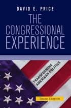 The Congressional Experience ebook by David E. Price