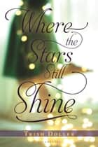 Where the Stars Still Shine ebook by Trish Doller