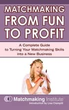 Matchmaking From Fun to Profit ebook by Matchmaking Institute