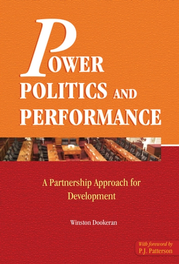 Power, Politics and Performance: A Partnership Approach for Development ebook by Winston Dookeran