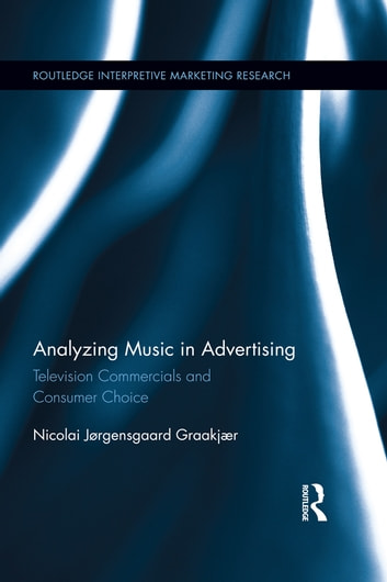Analyzing Music in Advertising - Television Commercials and Consumer Choice ebook by Nicolai Graakjaer