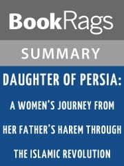 Daughter of Persia: A Woman's Journey from Her Father's Harem Through the Islamic Revolution by Sattareh Farmanfarmaian l Summary & Study Guide ebook by BookRags