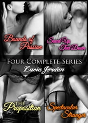 Four Series Collection: Bounds Of Passion, Sexed Up/Tied Down, Spectacular Stranger, The Proposition ebook by Lucia Jordan