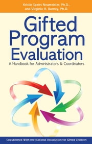 Gifted Program Evaluation - A Handbook for Administrators and Coordinators ebook by Kristie Speirs Neumeister, Ph.D.,Virginia Burney, Ph.D.