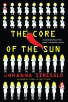The Core of the Sun ebook by Johanna Sinisalo, Lola Rogers