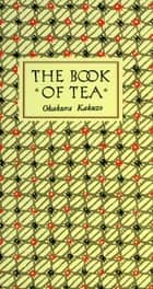 The Book of Tea ebook by Okakura Kakuzo