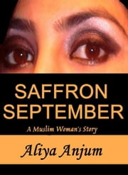 SAFFRON SEPTEMBER: A Muslim Woman's Story ebook by Aliya Anjum