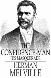 The Confidence-Man - His Masquerade ebook by Herman Melville