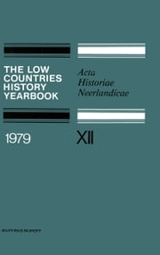The Low Countries History Yearbook 1979 - Acta Historiae Neerlandicae ebook by C. Dekker,G. Asaert,W. Nijenhuis,P. Van Peteghem,D. J. Roorda,C. R. Emery,K. W. Swart,K. Van Der Pols