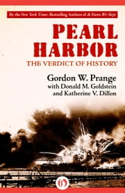 Pearl Harbor - The Verdict of History ebook by Donald M. Goldstein,Katherine V. Dillon,Gordon Prange
