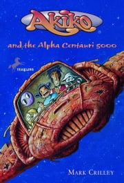 Akiko and the Alpha Centauri 5000 ebook by Mark Crilley