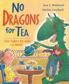 No Dragons for Tea - Fire Safety for Kids (and Dragons) ebook by Jean E.Pendziwol, Martine Gourbault