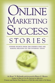 Online Marketing Success Stories - Insider Secrets, from the Experts Who Are Making Millions on the Internet Today ebook by Rene V. Richards