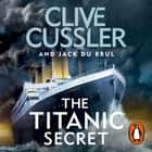 The Titanic Secret audiobook by Clive Cussler, Jack du Brul