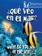 ¿Qué veo en el mar? (What Do You See, in the Sea?) ebook by Luana Mitten,Britannica Digital Learning