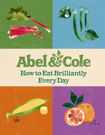 How to Eat Brilliantly Every Day ebook by Abel & Cole Limited