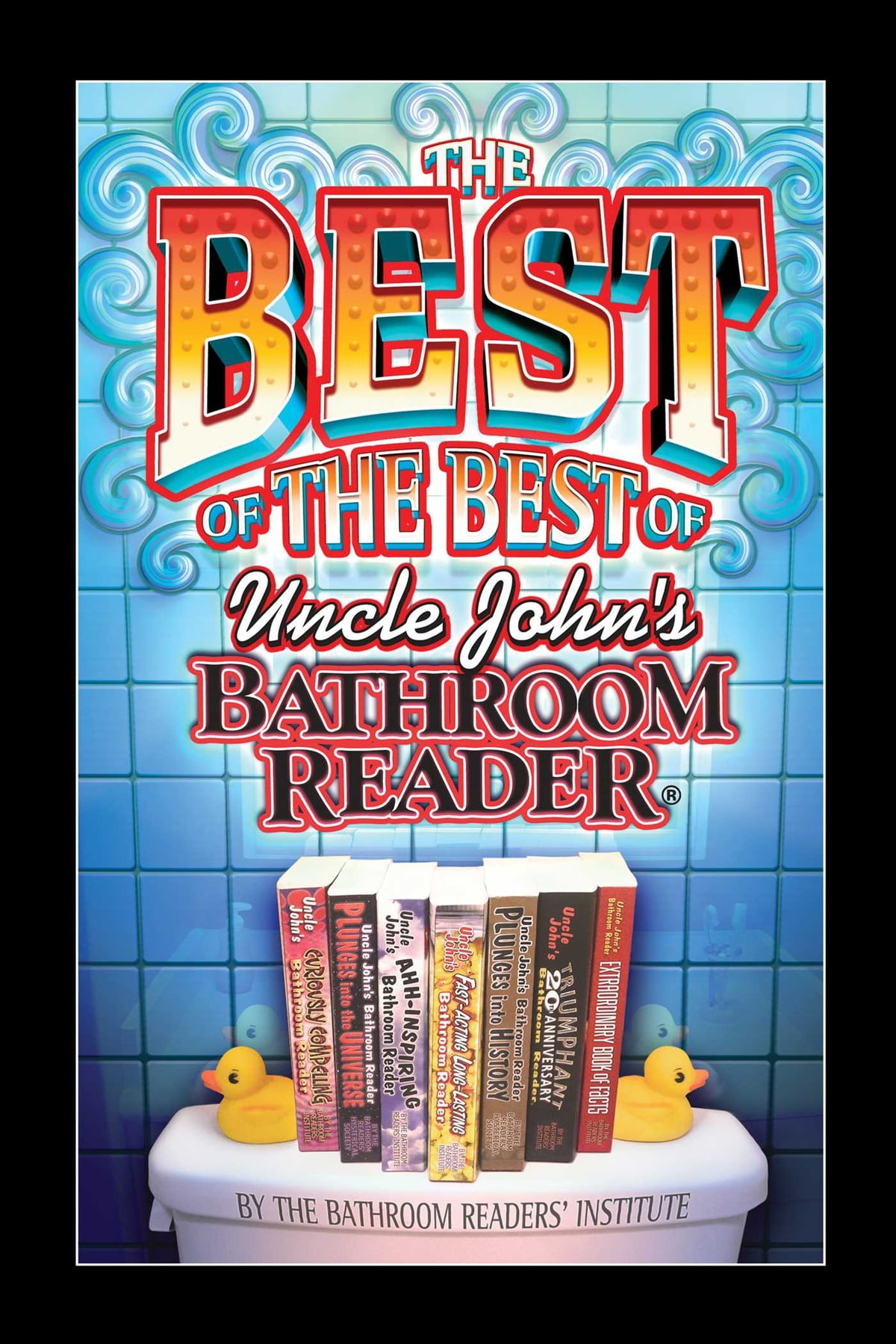 The Best of the Best of Uncle John's Bathroom Reader eBook by Bathroom  Readers' Institute - 9781607106838 | Rakuten Kobo