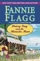 Daisy Fay and the Miracle Man - A Novel ebook by Fannie Flagg