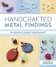 Handcrafted Metal Findings - 30 Creative Jewelry Components ebook by Denise Peck,Jane Dickerson