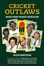 Cricket Outlaws - Inside Kerry Packer's World Series Revolution ebook by Austin Robertson