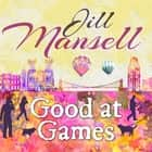 Good at Games audiobook by Jill Mansell