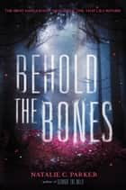 Behold the Bones eBook by Natalie C. Parker