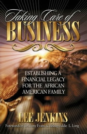 Taking Care of Business - Establishing a Financial Legacy for Your Family ebook by Lee Jenkins,Eddie Long,Tony Evans