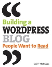 Building a WordPress Blog People Want to Read ebook by McNulty, Scott