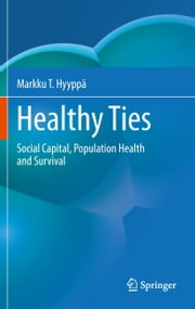 Healthy Ties - Social Capital, Population Health and Survival ebook by Markku T. Hyyppä