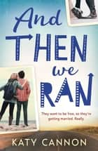 And Then We Ran ebook by Katy Cannon