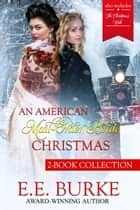 An American Mail-Order Bride Christmas Collection - Victoria: Bride of Kansas, Santa's Mail-Order Bride ebook by E.E. Burke
