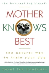 Mother Knows Best - The Natural Way to Train Your Dog ebook by Carol Lea Benjamin