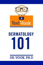 Dermatology 101: The TextVook ebook by Dr. Vook Ph.D