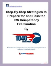 Step-by-Step Strategies to Prepare and Pass the IRS Compency Examination ebook by Norma Wahnon