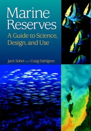 Marine Reserves - A Guide to Science, Design, and Use ebook by Jack Sobel,Craig Dahlgren