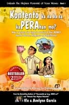 Kontento ka na ba sa kaPERAhan mo? - How to Unleash the Highest Potential of Your Money towards Success, Happiness and Significance eBook by Vic Garcia, Avelynn Garcia