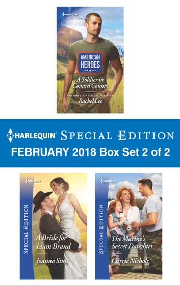 Harlequin Special Edition February 2018 Box Set 2 of 2 - A Soldier in Conard County\A Bride for Liam Brand\The Marine's Secret Daughter ebooks by Rachel Lee,Joanna Sims,Carrie Nichols